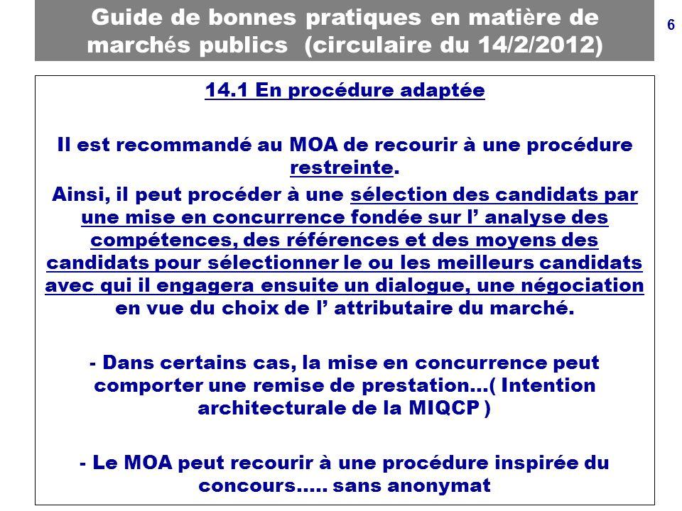 6 Guide de bonnes pratiques en mati è re de march é s publics (circulaire du 14/2/2012) 14.1 En procédure adaptée Il est recommandé au MOA de recourir