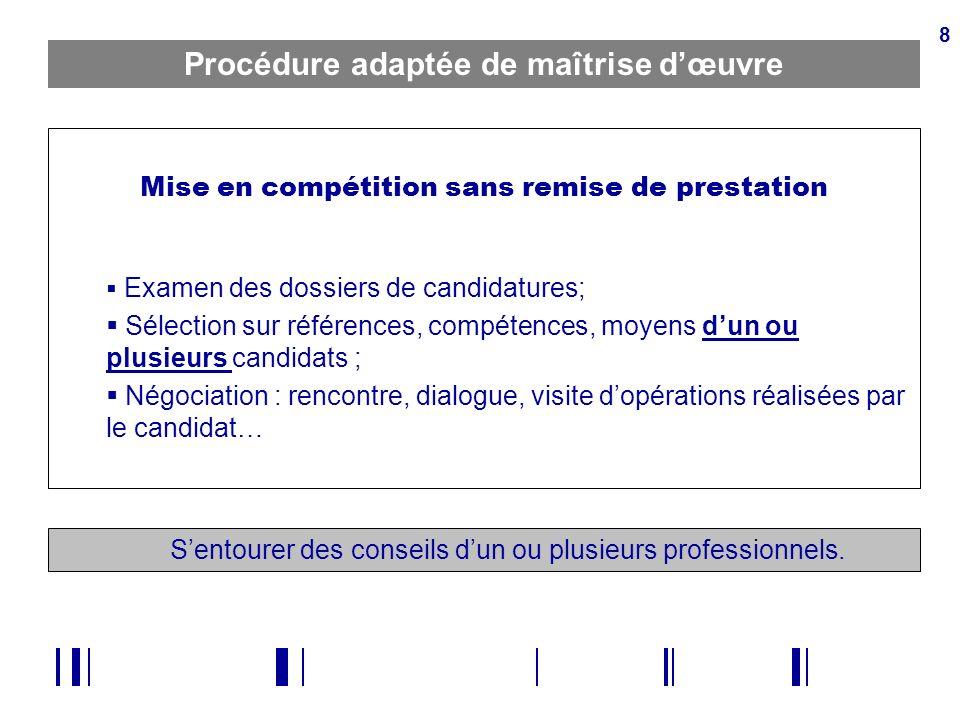 8 Procédure adaptée de maîtrise dœuvre Mise en compétition sans remise de prestation Examen des dossiers de candidatures; Sélection sur références, co