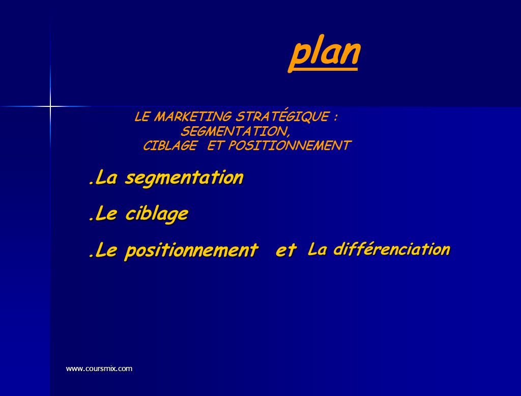 www.coursmix.com INNOVATION SEGMESEGMENT ATION NTATION s egmentation CIBLAGE POSITIONNEMENT LE MARKETING STRATÉGIQUE