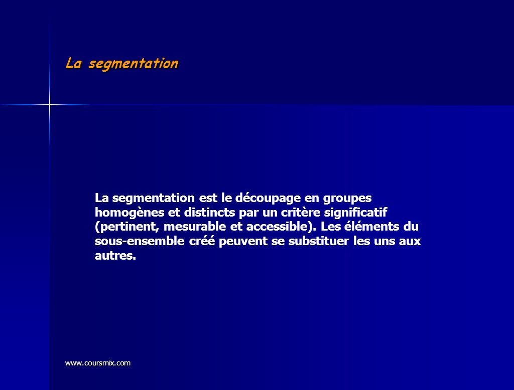 www.coursmix.com MOTS CLÉS ET CONCEPTS À RETENIR MARKETING STRATÉGIQUE SEGMENTATION CIBLAGE POSITIONNEMENT MARKETING DE MASSE MARKETING CIBLÉ SEGMENTS DE MARCHÉ NICHES MICROS-MARCHÉS CARTE PERCEPTUELLE DIFFÉRENCIATION