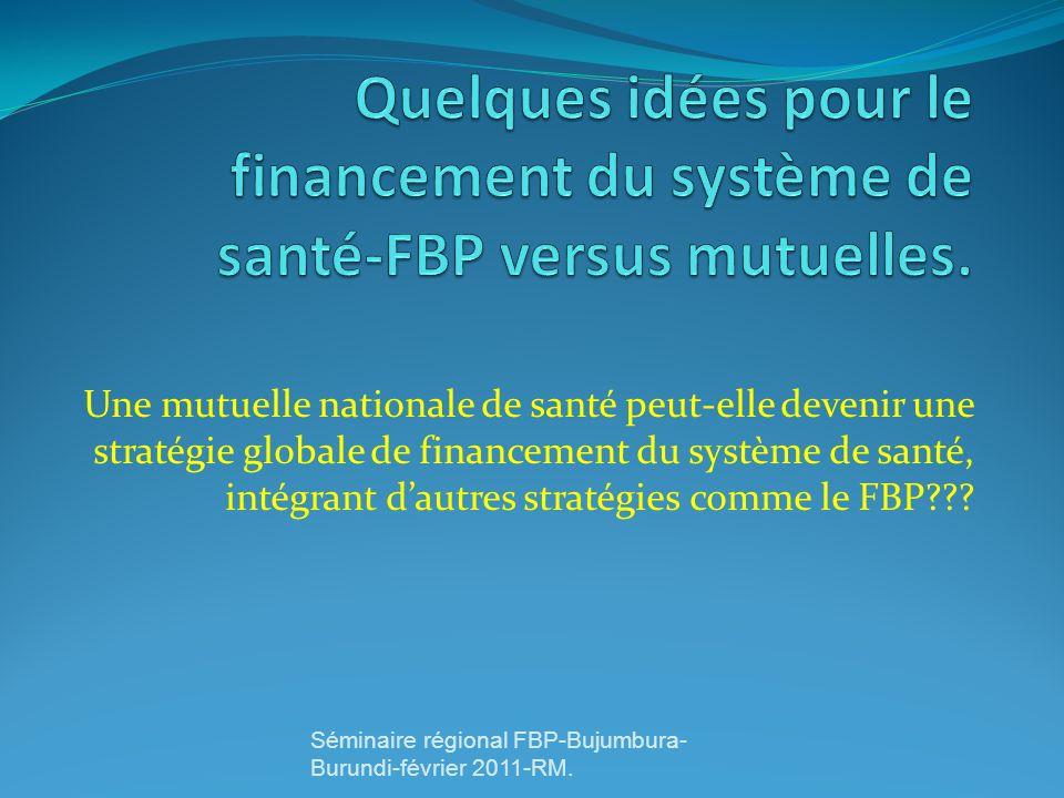 Une mutuelle nationale de santé peut-elle devenir une stratégie globale de financement du système de santé, intégrant dautres stratégies comme le FBP?