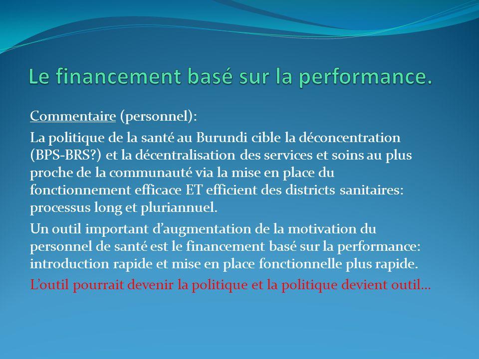 Commentaire (personnel): La politique de la santé au Burundi cible la déconcentration (BPS-BRS?) et la décentralisation des services et soins au plus