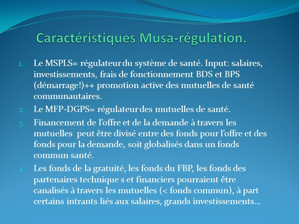 1. Le MSPLS= régulateur du système de santé. Input: salaires, investissements, frais de fonctionnement BDS et BPS (démarrage!)++ promotion active des