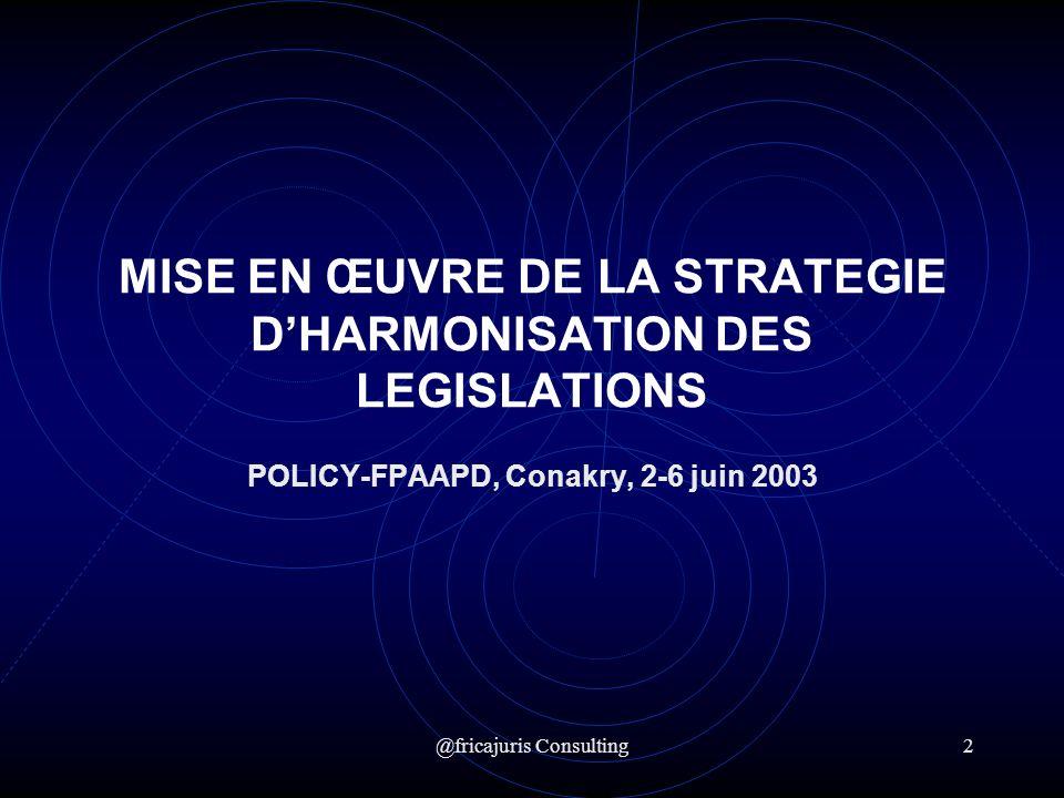 @fricajuris Consulting2 MISE EN ŒUVRE DE LA STRATEGIE DHARMONISATION DES LEGISLATIONS POLICY-FPAAPD, Conakry, 2-6 juin 2003