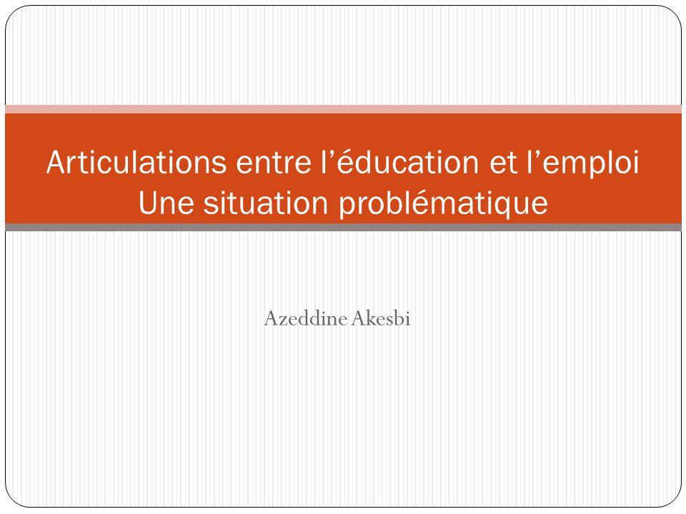 Azeddine Akesbi Articulations entre léducation et lemploi Une situation problématique