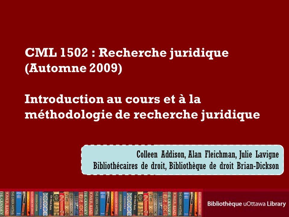 Cecilia Tellis, Law Librarian Brian Dickson Law Library CML 1502 : Recherche juridique (Automne 2009) Introduction au cours et à la méthodologie de re