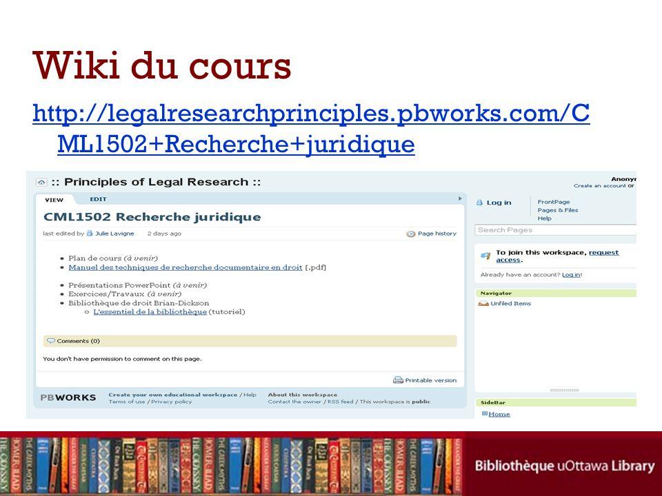 Wiki du cours http://legalresearchprinciples.pbworks.com/C ML1502+Recherche+juridique