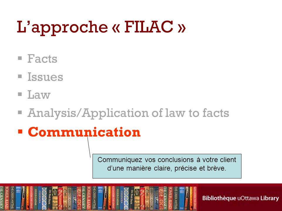 Facts Issues Law Analysis/Application of law to facts Communication Lapproche « FILAC » Communiquez vos conclusions à votre client dune manière claire