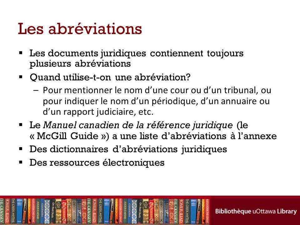 Les abréviations Les documents juridiques contiennent toujours plusieurs abréviations Quand utilise-t-on une abréviation? –Pour mentionner le nom dune
