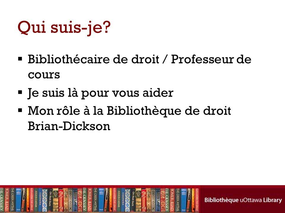 Qui suis-je? Bibliothécaire de droit / Professeur de cours Je suis là pour vous aider Mon rôle à la Bibliothèque de droit Brian-Dickson