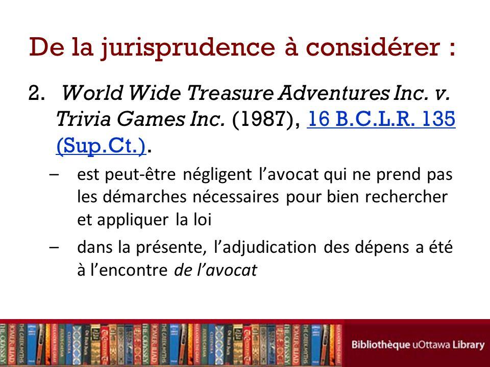 De la jurisprudence à considérer : 2. World Wide Treasure Adventures Inc. v. Trivia Games Inc. (1987), 16 B.C.L.R. 135 (Sup.Ct.).16 B.C.L.R. 135 (Sup.