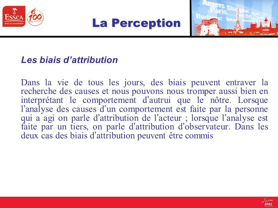 La Perception Les biais dattribution Dans la vie de tous les jours, des biais peuvent entraver la recherche des causes et nous pouvons nous tromper au