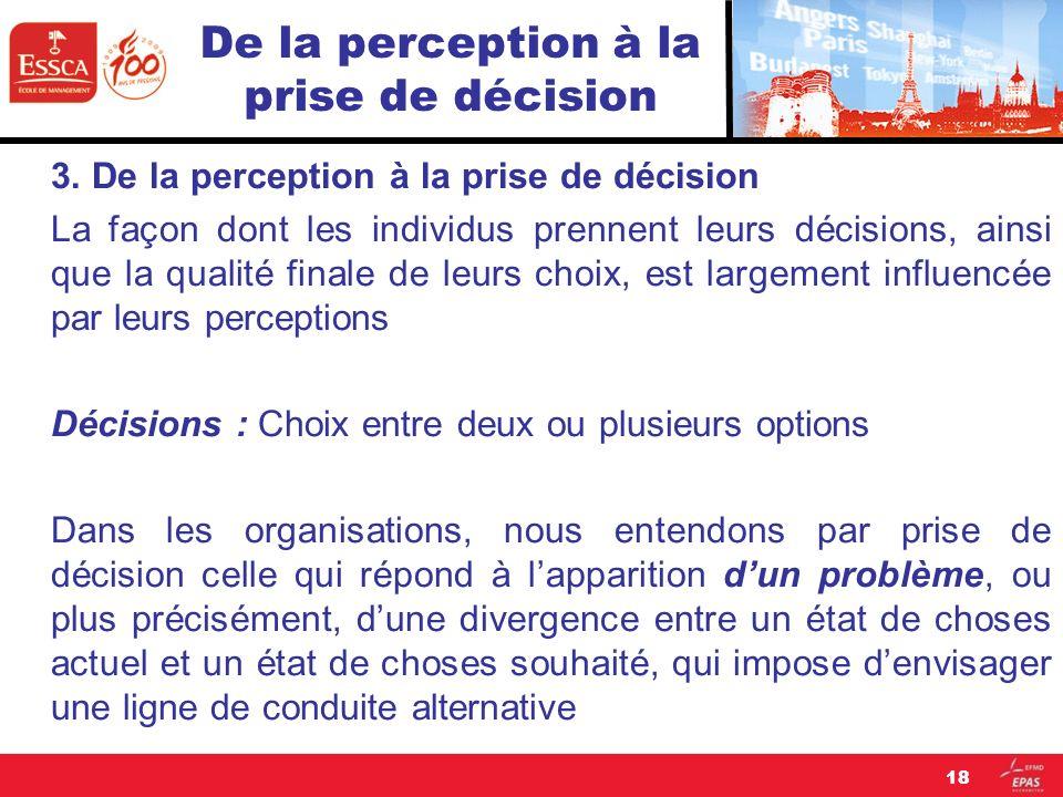 De la perception à la prise de décision 3. De la perception à la prise de décision La façon dont les individus prennent leurs décisions, ainsi que la
