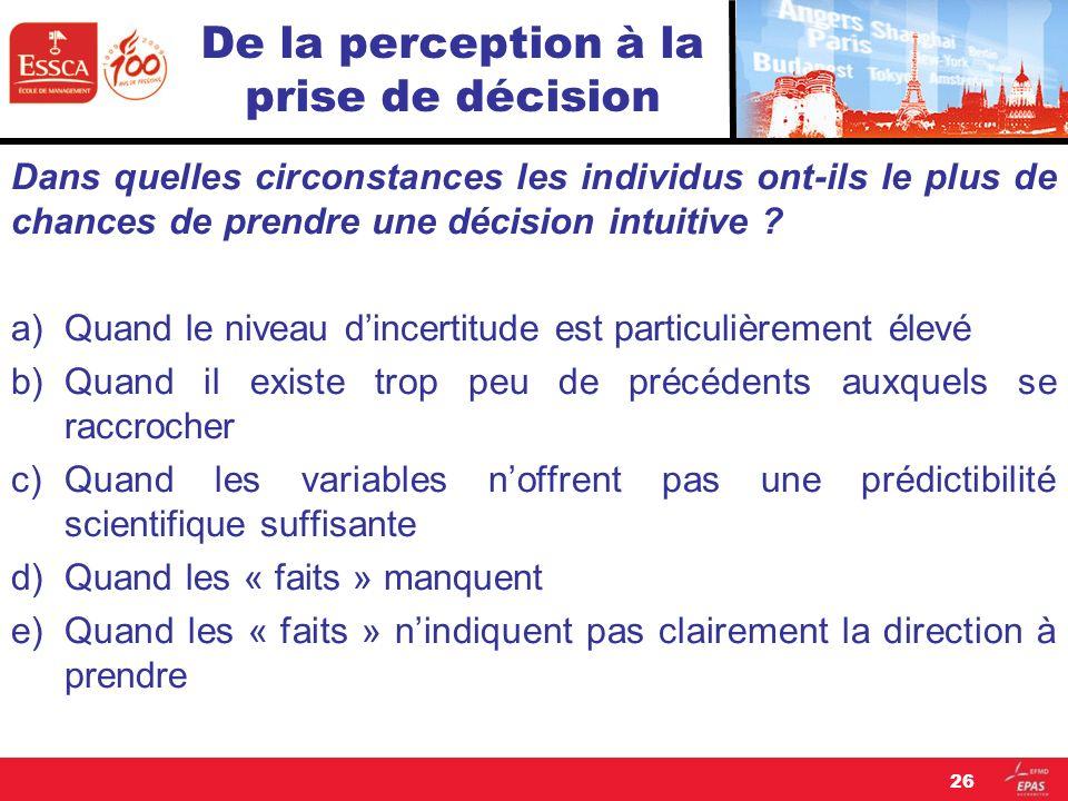 De la perception à la prise de décision Dans quelles circonstances les individus ont-ils le plus de chances de prendre une décision intuitive ? a)Quan