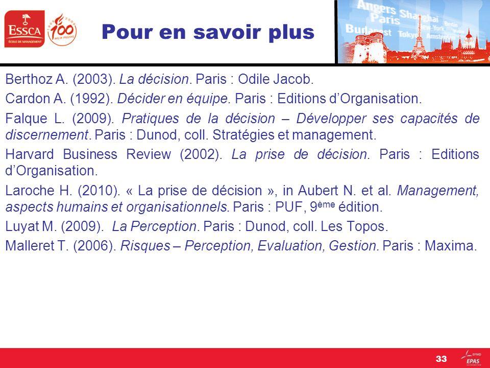 Pour en savoir plus Berthoz A. (2003). La décision. Paris : Odile Jacob. Cardon A. (1992). Décider en équipe. Paris : Editions dOrganisation. Falque L