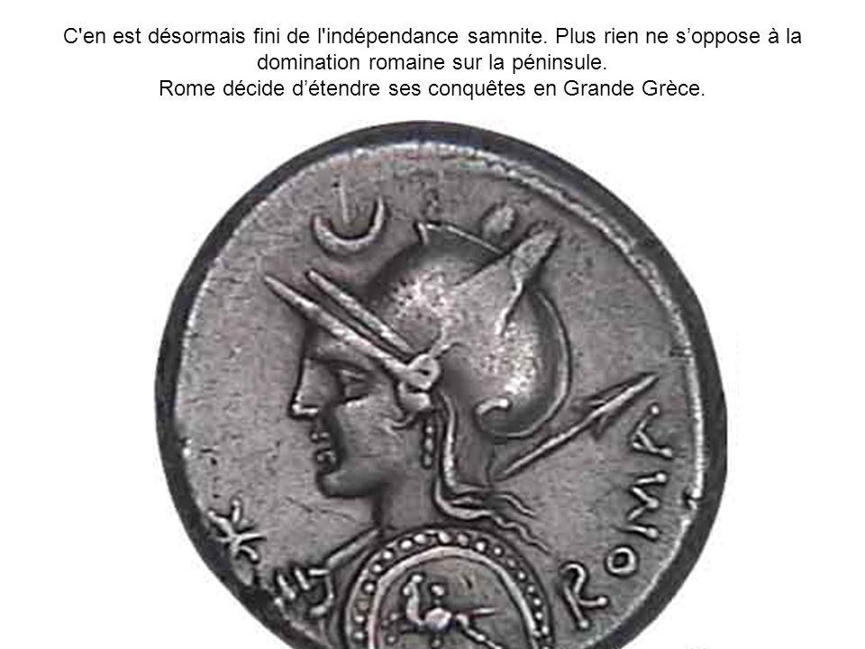 C'en est désormais fini de l'indépendance samnite. Plus rien ne soppose à la domination romaine sur la péninsule. Rome décide détendre ses conquêtes e