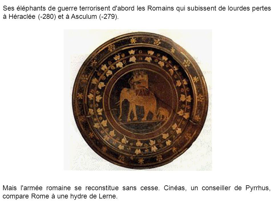 Ses éléphants de guerre terrorisent d'abord les Romains qui subissent de lourdes pertes à Héraclée (-280) et à Asculum (-279). Mais l'armée romaine se
