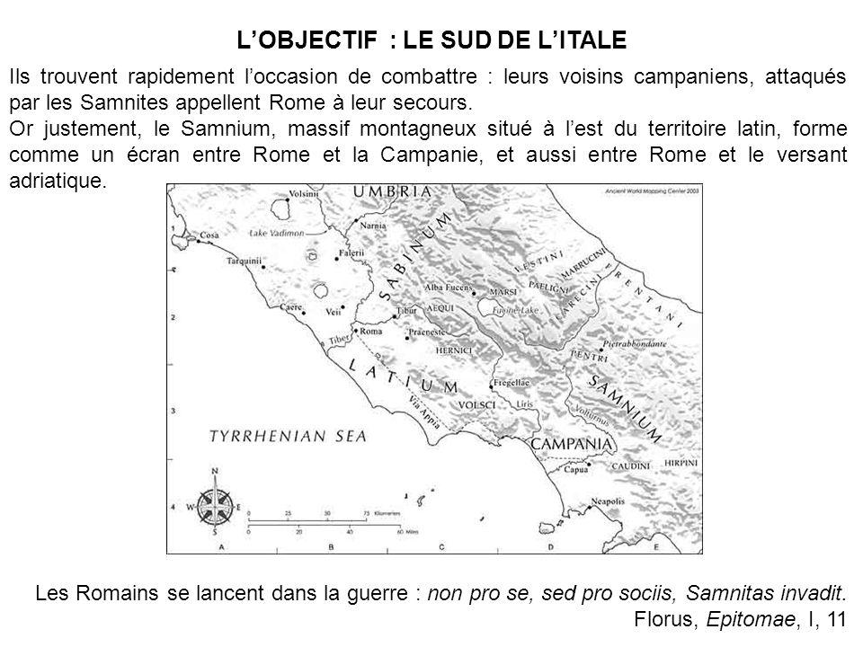 LOBJECTIF : LE SUD DE LITALE Les Romains se lancent dans la guerre : non pro se, sed pro sociis, Samnitas invadit. Florus, Epitomae, I, 11 Ils trouven