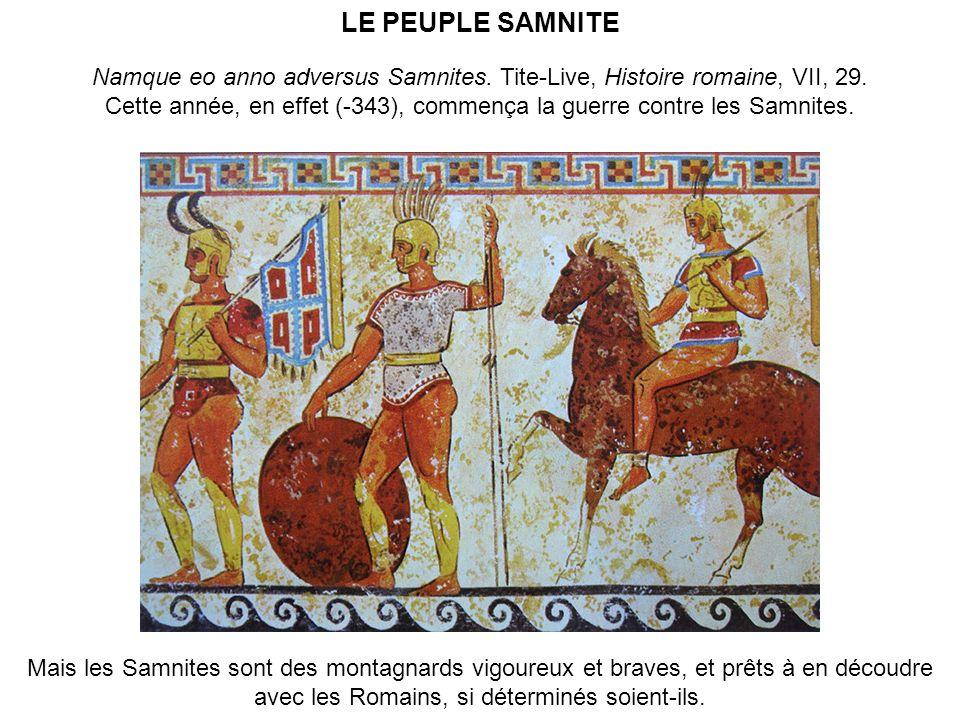 LE PEUPLE SAMNITE Namque eo anno adversus Samnites. Tite-Live, Histoire romaine, VII, 29. Cette année, en effet (-343), commença la guerre contre les
