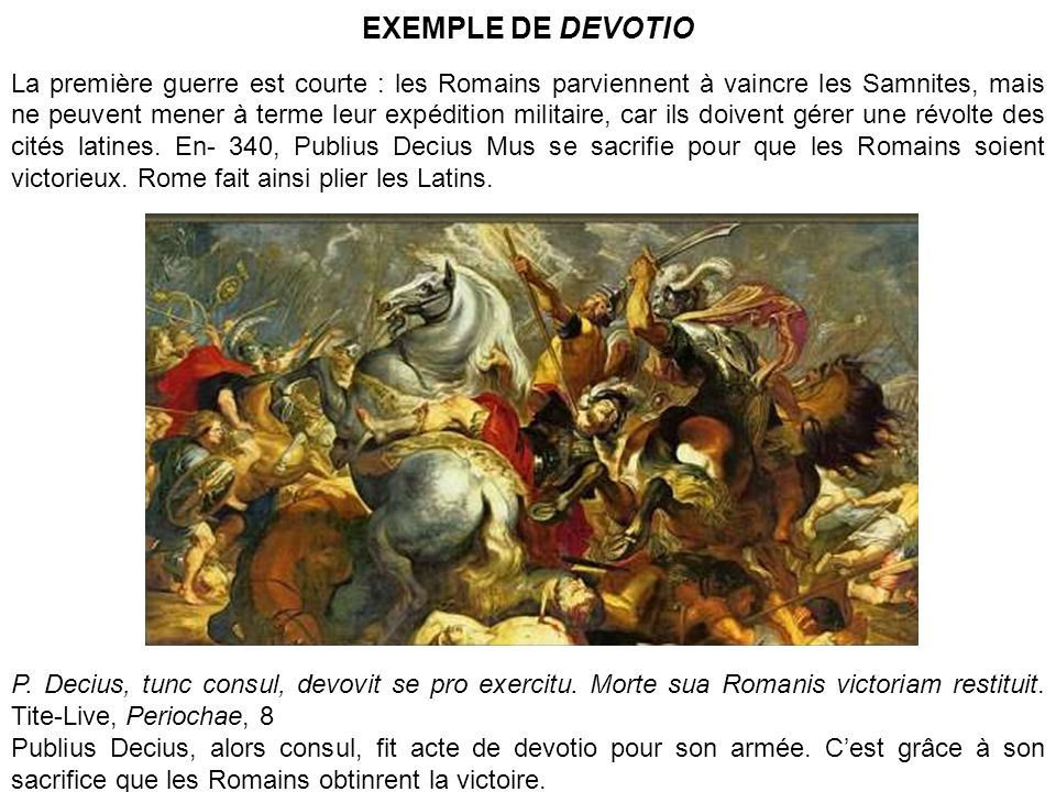 EXEMPLE DE DEVOTIO La première guerre est courte : les Romains parviennent à vaincre les Samnites, mais ne peuvent mener à terme leur expédition milit