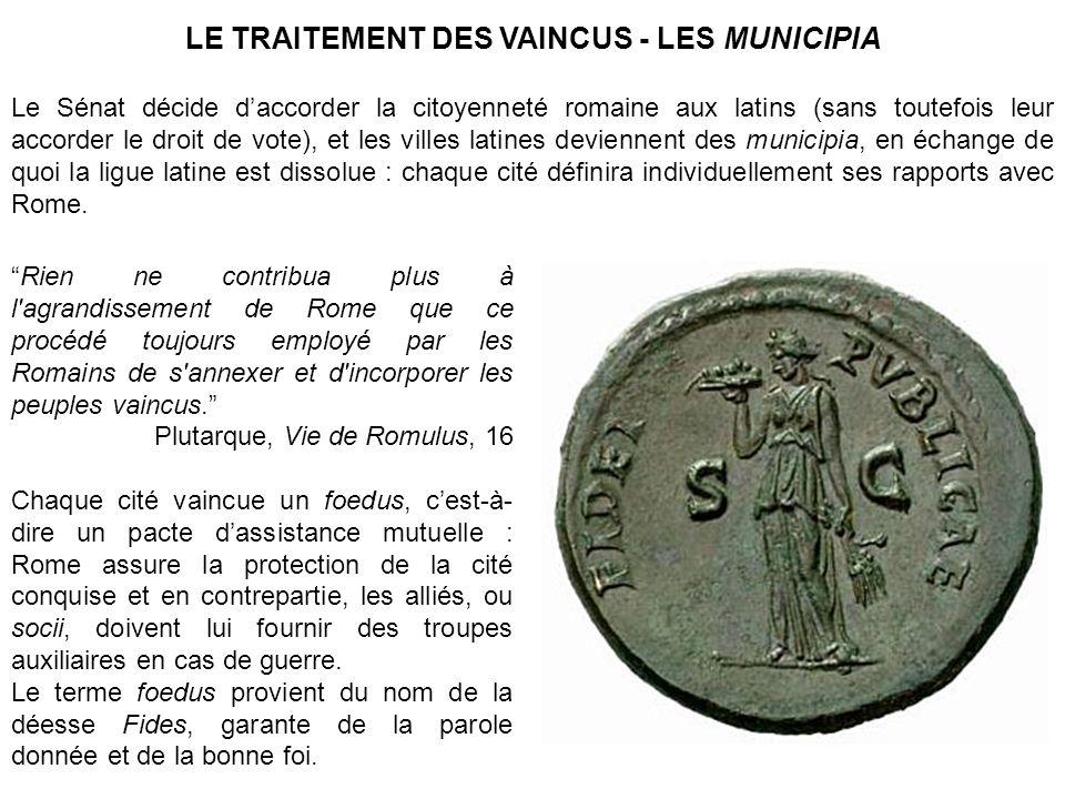 LE TRAITEMENT DES VAINCUS - LES MUNICIPIA Le Sénat décide daccorder la citoyenneté romaine aux latins (sans toutefois leur accorder le droit de vote),