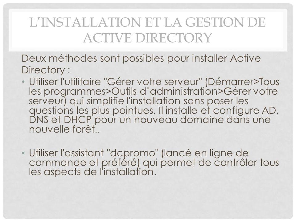 LINSTALLATION ET LA GESTION DE ACTIVE DIRECTORY Deux méthodes sont possibles pour installer Active Directory : Utiliser l'utilitaire