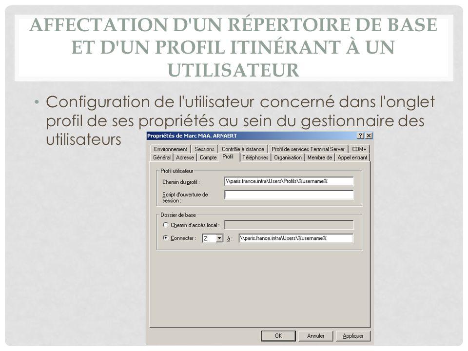 AFFECTATION D'UN RÉPERTOIRE DE BASE ET D'UN PROFIL ITINÉRANT À UN UTILISATEUR Configuration de l'utilisateur concerné dans l'onglet profil de ses prop