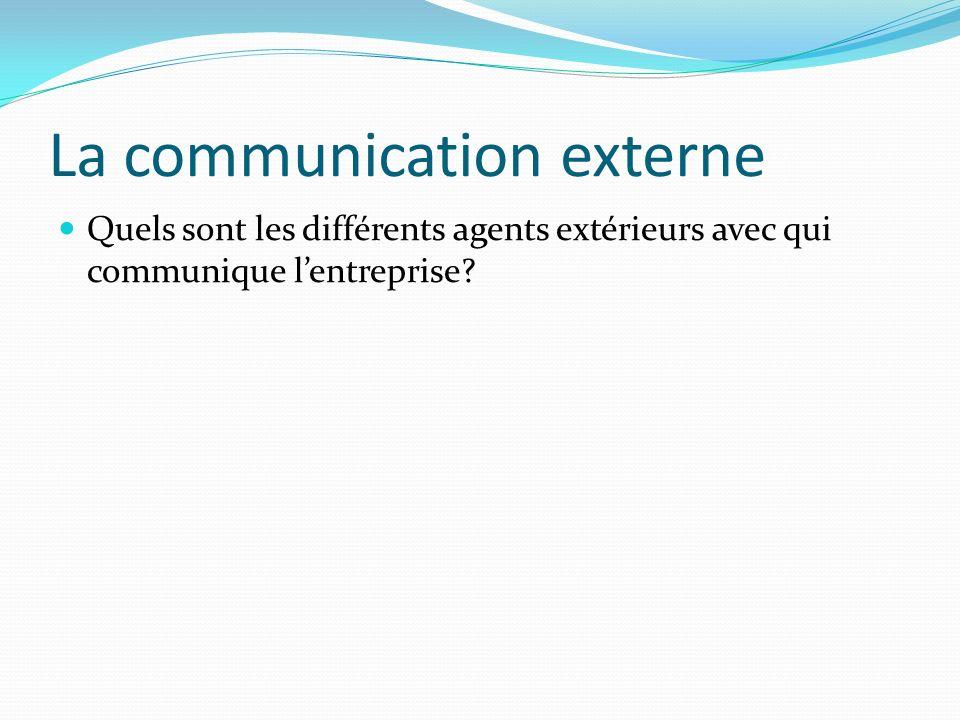 La communication externe Quels sont les différents agents extérieurs avec qui communique lentreprise?