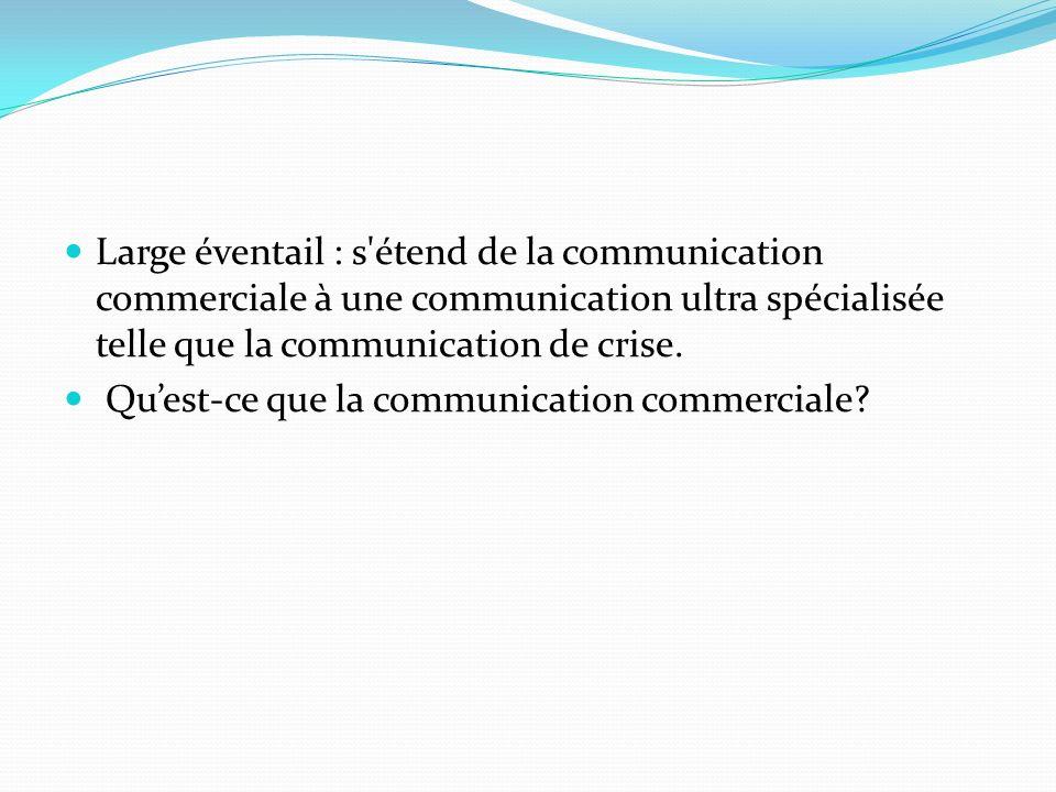 Large éventail : s'étend de la communication commerciale à une communication ultra spécialisée telle que la communication de crise. Quest-ce que la co