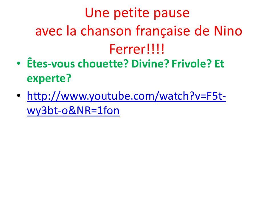 Une petite pause avec la chanson française de Nino Ferrer!!!! Êtes-vous chouette? Divine? Frivole? Et experte? http://www.youtube.com/watch?v=F5t- wy3
