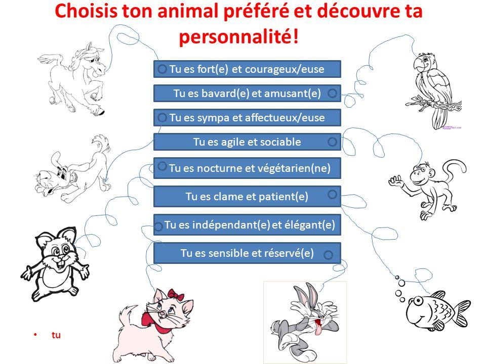 Choisis ton animal préféré et découvre ta personnalité! tu Tu es bavard(e) et amusant(e) Tu es sympa et affectueux/euse Tu es fort(e) et courageux/eus