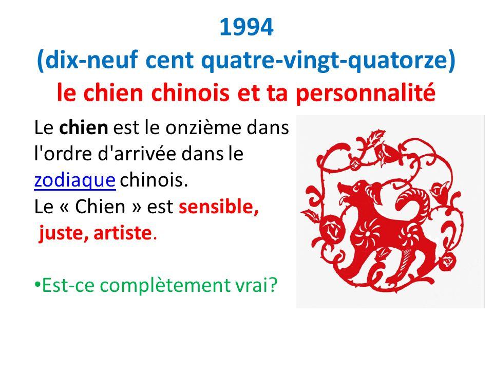 1994 (dix-neuf cent quatre-vingt-quatorze) le chien chinois et ta personnalité Le chien est le onzième dans l'ordre d'arrivée dans le zodiaque chinois