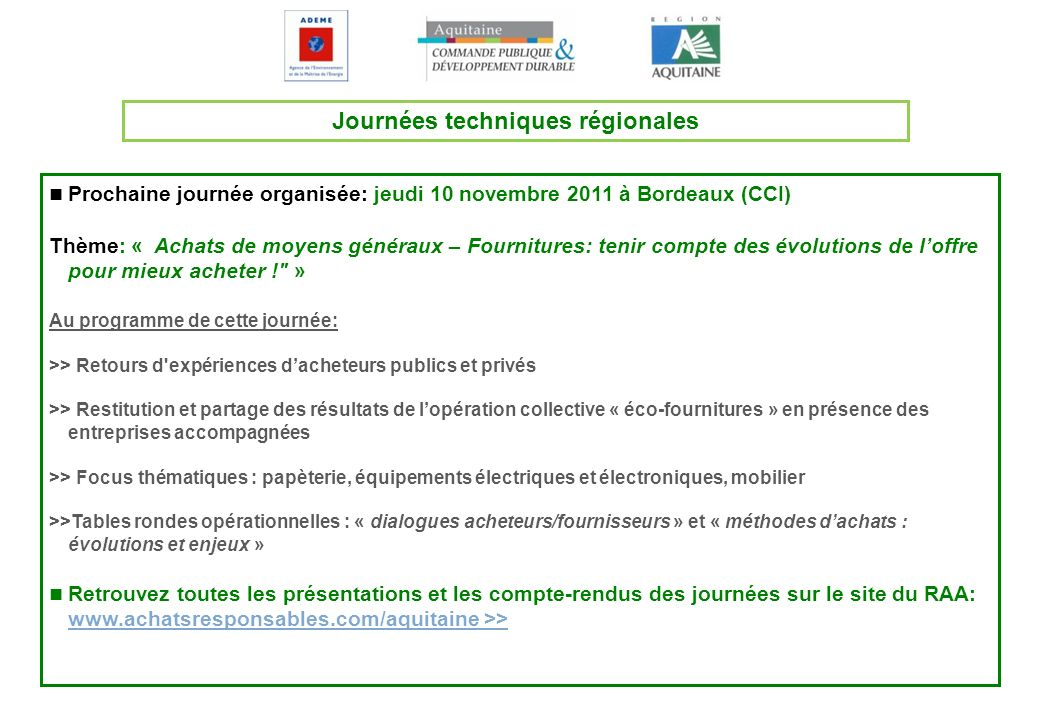 Journées techniques régionales Prochaine journée organisée: jeudi 10 novembre 2011 à Bordeaux (CCI) Thème: « Achats de moyens généraux – Fournitures: