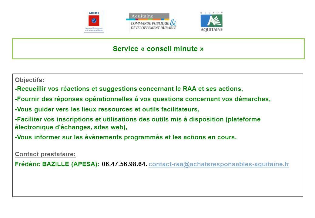 Service « conseil minute » Objectifs: -Recueillir vos réactions et suggestions concernant le RAA et ses actions, -Fournir des réponses opérationnelles