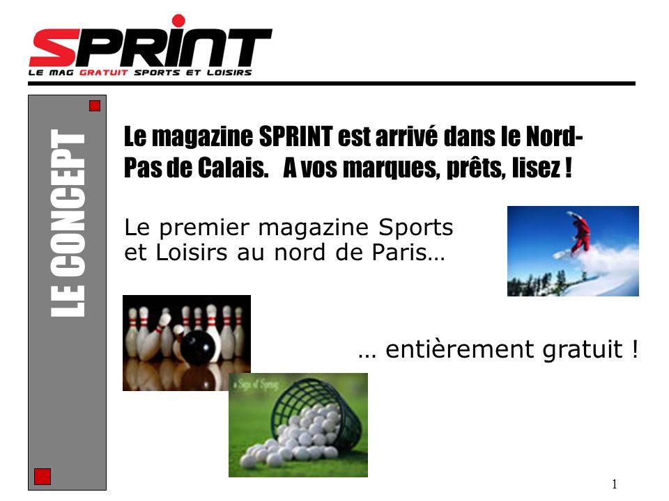 1 Le premier magazine Sports et Loisirs au nord de Paris… Le magazine SPRINT est arrivé dans le Nord- Pas de Calais. A vos marques, prêts, lisez ! … e