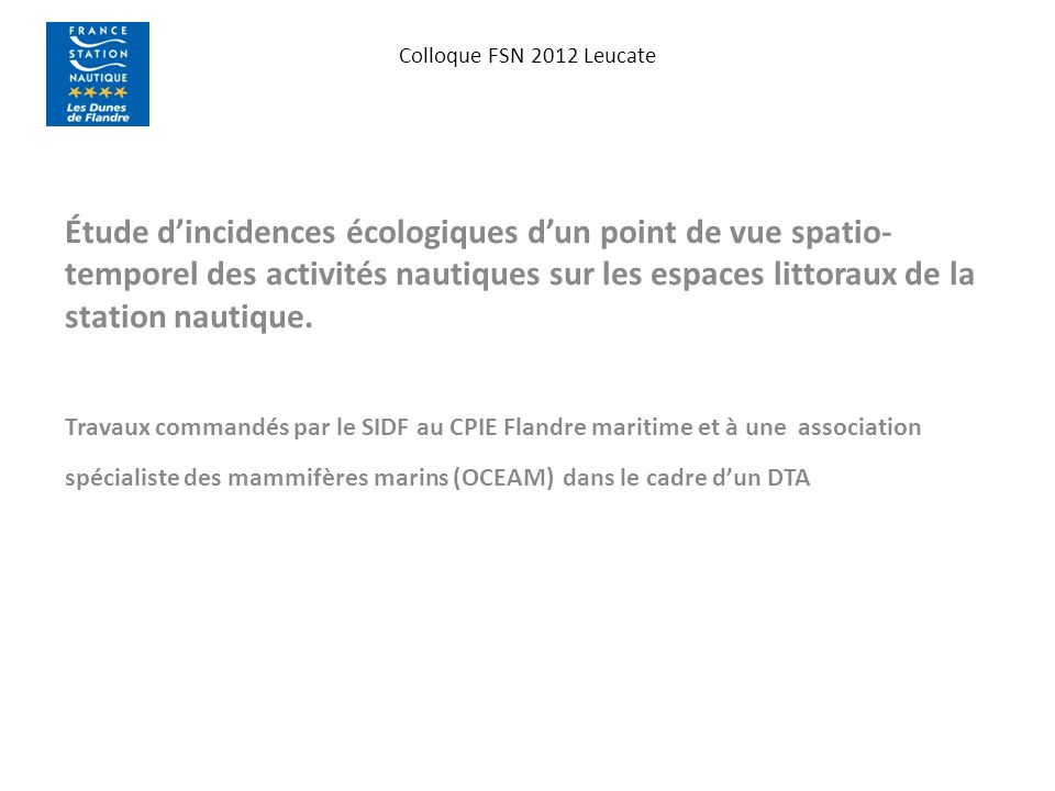 Colloque FSN 2012 Leucate Étude dincidences écologiques dun point de vue spatio- temporel des activités nautiques sur les espaces littoraux de la station nautique.
