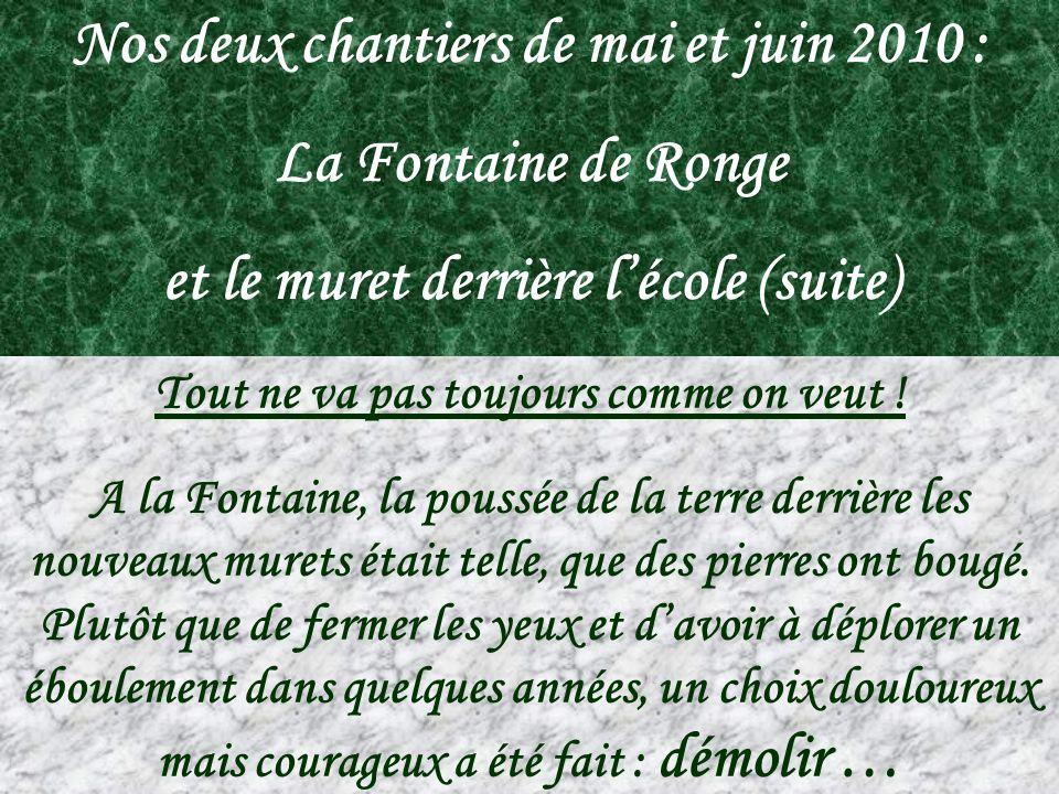 Nos deux chantiers de mai et juin 2010 : La Fontaine de Ronge et le muret derrière lécole (suite) Tout ne va pas toujours comme on veut ! A la Fontain