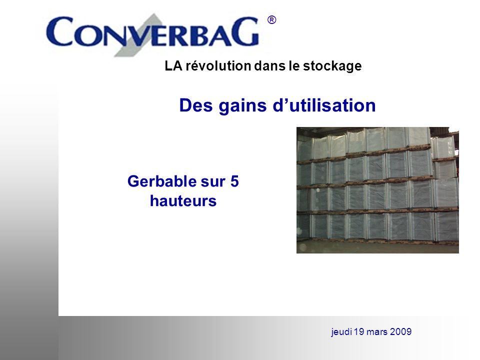 LA révolution dans le stockage ® jeudi 19 mars 2009 Des gains dutilisation Réduction de vos temps de vidage de vos contenants