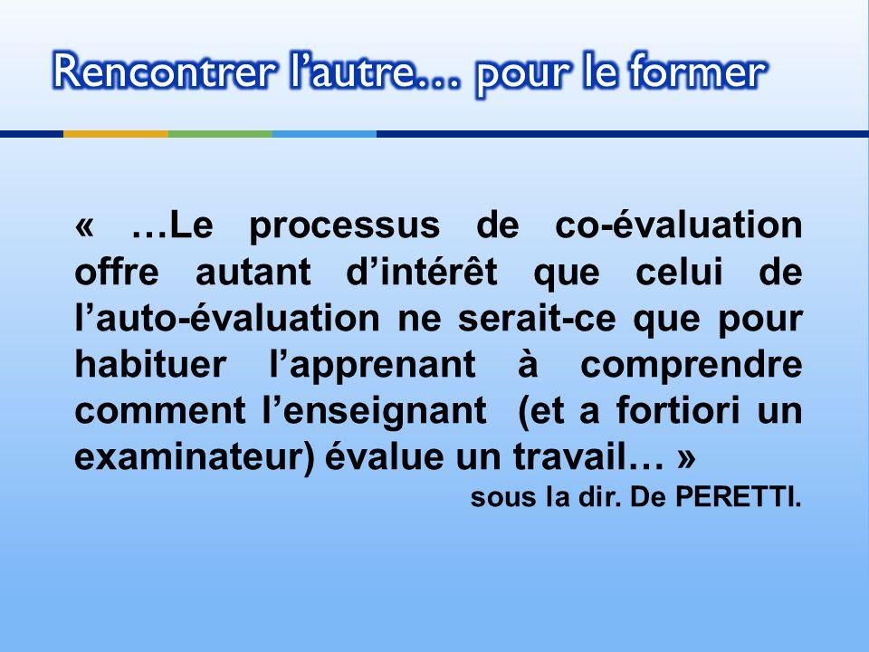 « …Le processus de co-évaluation offre autant dintérêt que celui de lauto-évaluation ne serait-ce que pour habituer lapprenant à comprendre comment lenseignant (et a fortiori un examinateur) évalue un travail… » sous la dir.