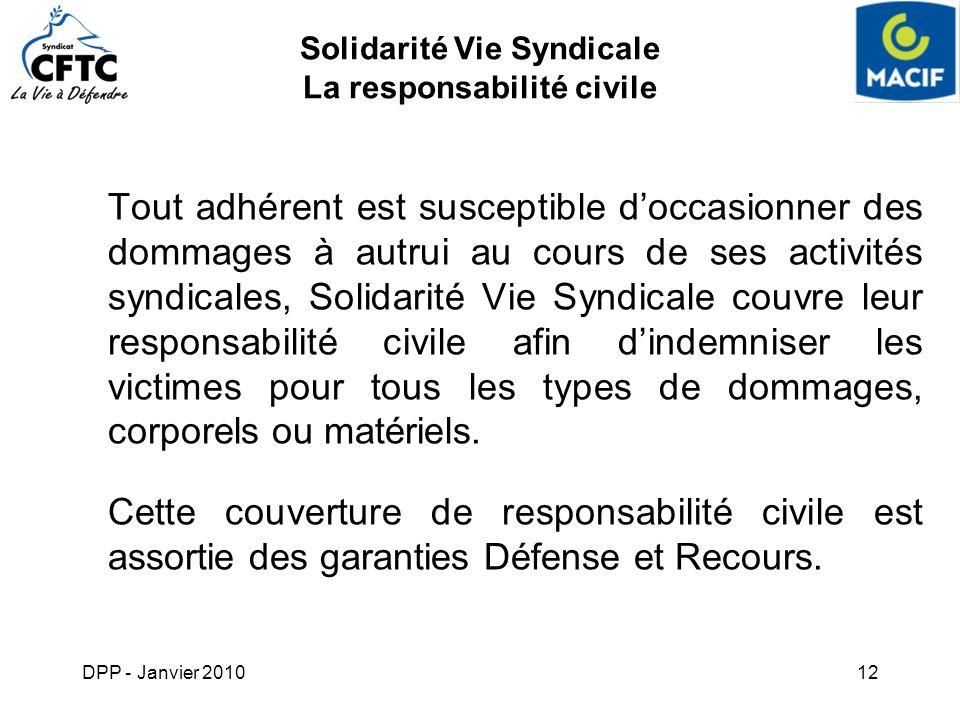 DPP - Janvier 201012 Solidarité Vie Syndicale La responsabilité civile Tout adhérent est susceptible doccasionner des dommages à autrui au cours de se
