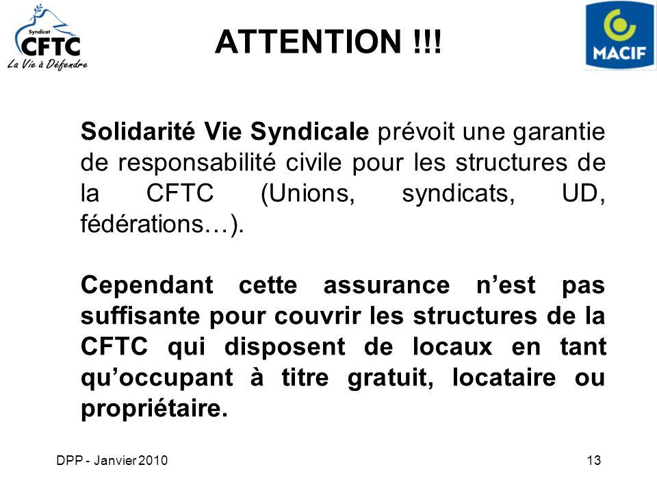 DPP - Janvier 201013 ATTENTION !!! Solidarité Vie Syndicale prévoit une garantie de responsabilité civile pour les structures de la CFTC (Unions, synd