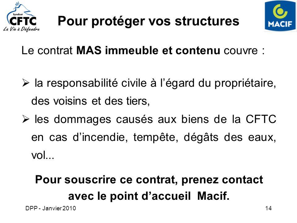 DPP - Janvier 201014 Pour protéger vos structures Le contrat MAS immeuble et contenu couvre : la responsabilité civile à légard du propriétaire, des v