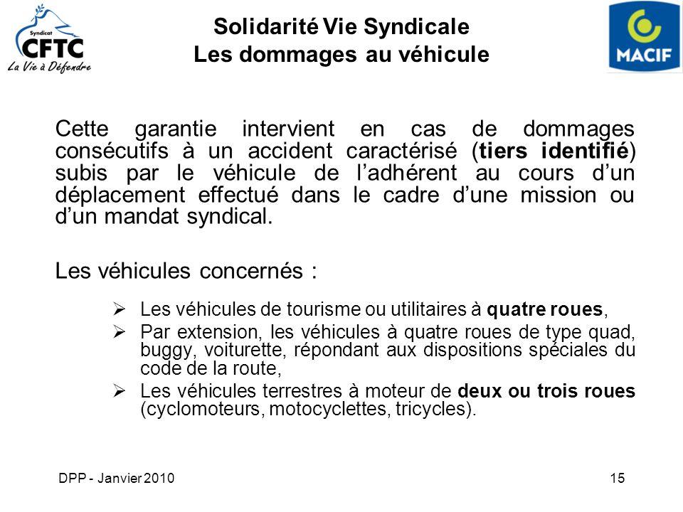 DPP - Janvier 201015 Solidarité Vie Syndicale Les dommages au véhicule Cette garantie intervient en cas de dommages consécutifs à un accident caractér