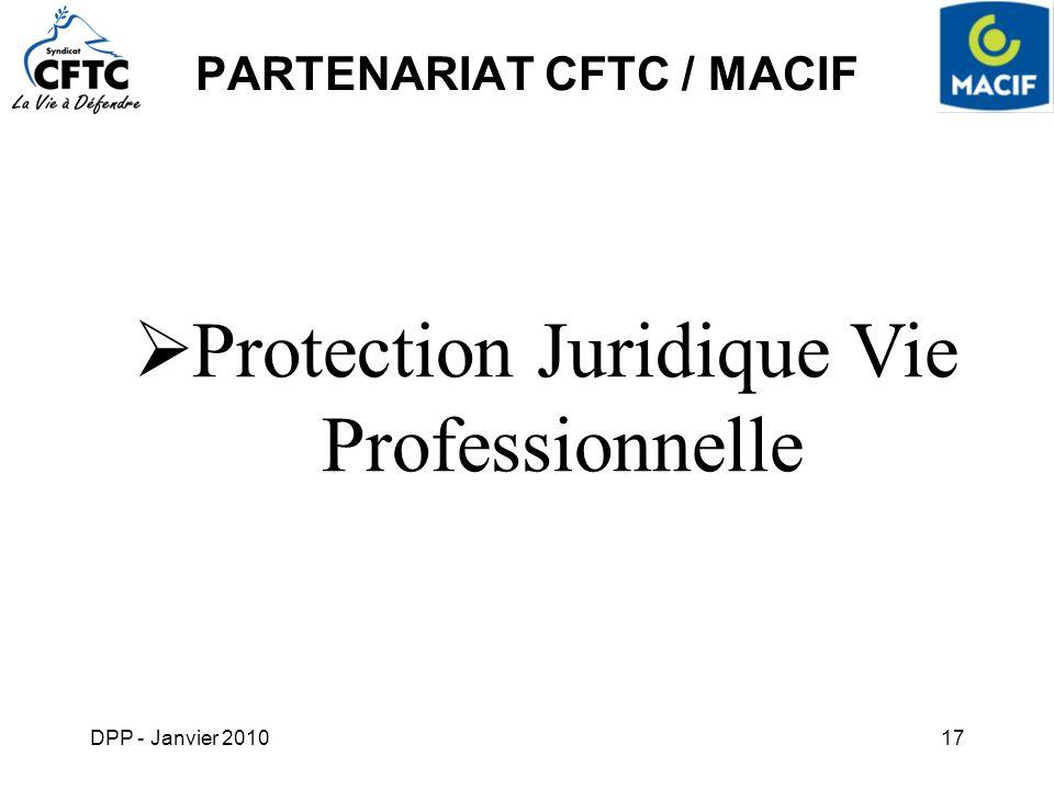 DPP - Janvier 201017 PARTENARIAT CFTC / MACIF Protection Juridique Vie Professionnelle