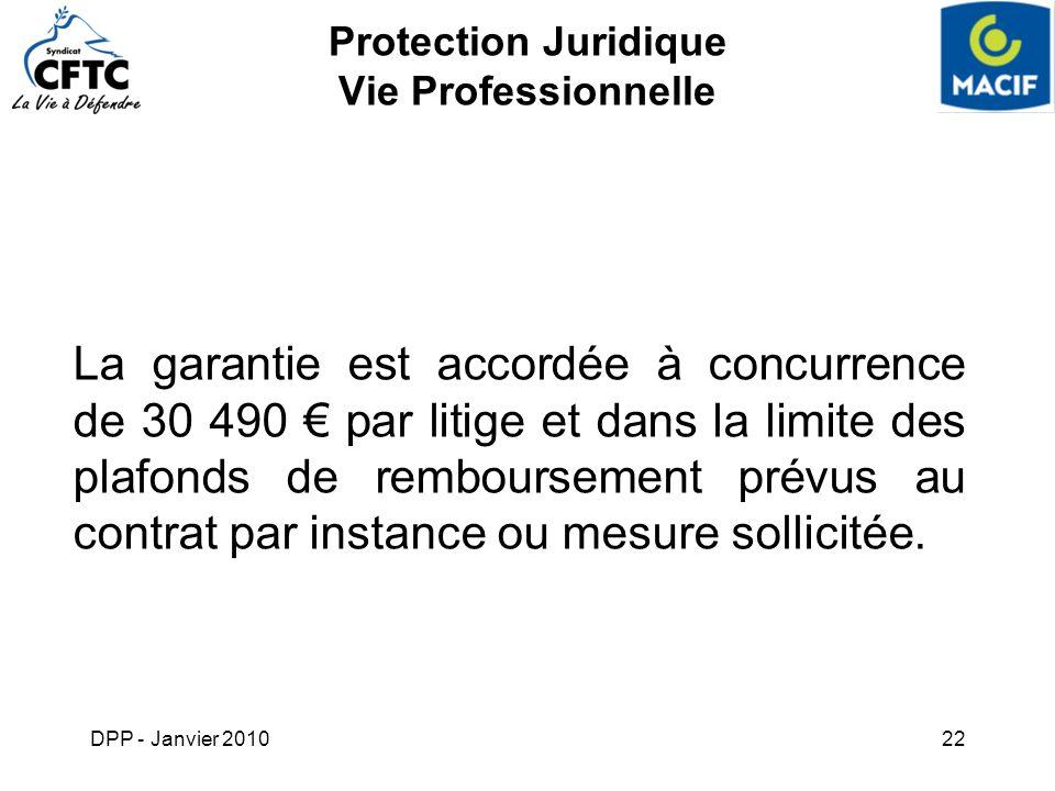 DPP - Janvier 201022 Protection Juridique Vie Professionnelle La garantie est accordée à concurrence de 30 490 par litige et dans la limite des plafon