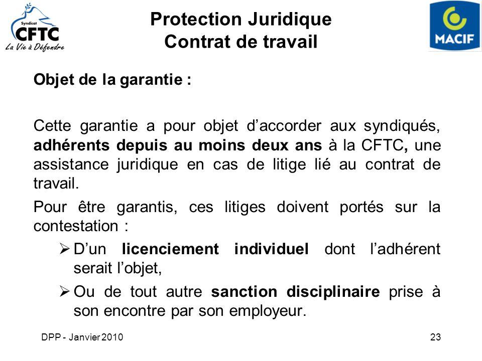 DPP - Janvier 201023 Protection Juridique Contrat de travail Objet de la garantie : Cette garantie a pour objet daccorder aux syndiqués, adhérents dep