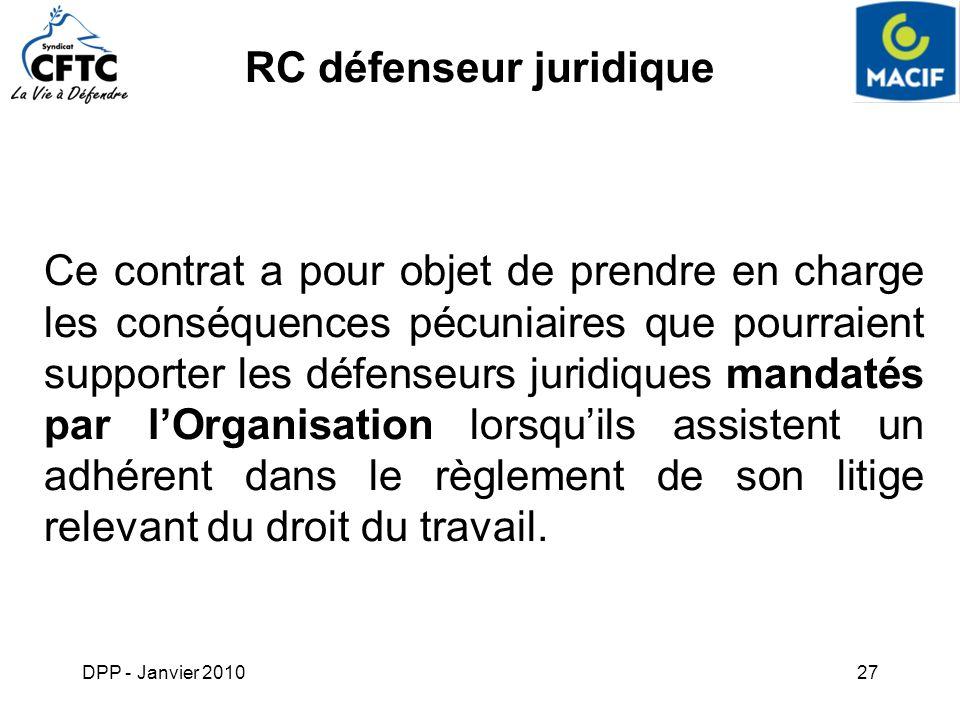 DPP - Janvier 201027 RC défenseur juridique Ce contrat a pour objet de prendre en charge les conséquences pécuniaires que pourraient supporter les déf