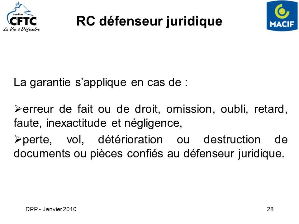 DPP - Janvier 201028 RC défenseur juridique La garantie sapplique en cas de : erreur de fait ou de droit, omission, oubli, retard, faute, inexactitude