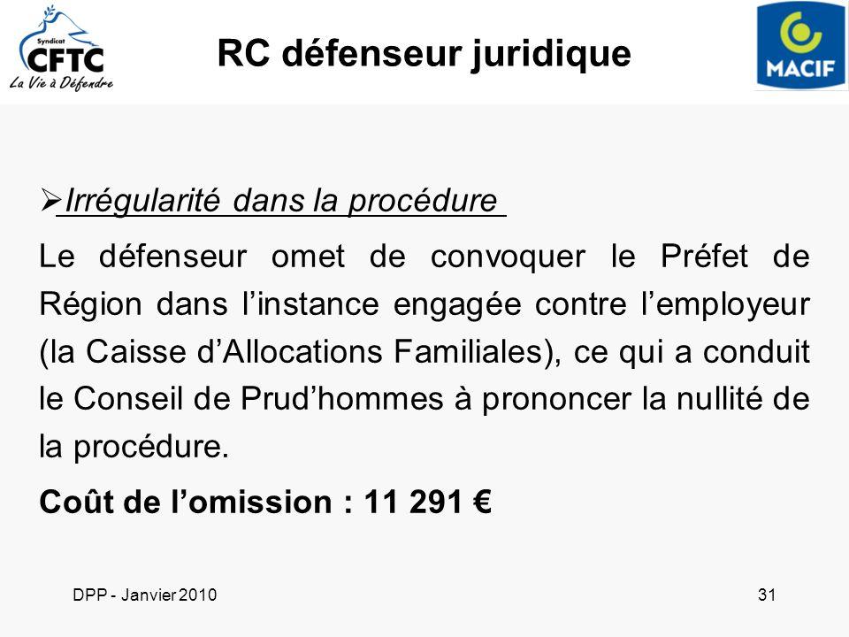 DPP - Janvier 201031 RC défenseur juridique Irrégularité dans la procédure Le défenseur omet de convoquer le Préfet de Région dans linstance engagée c