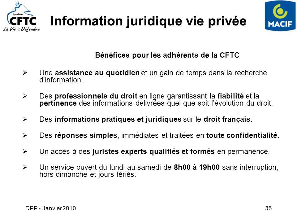 DPP - Janvier 201035 Information juridique vie privée Bénéfices pour les adhérents de la CFTC Une assistance au quotidien et un gain de temps dans la